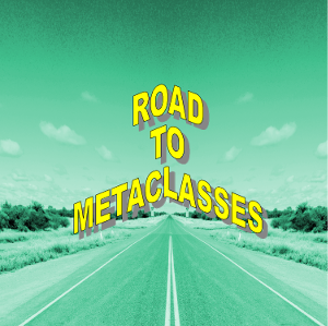 on the road to metaclasses